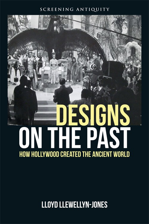 Designs on the Past: How Hollywood Created the Ancient World